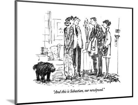 """""""And this is Sebastian, our newlywed."""" - New Yorker Cartoon-Robert Weber-Mounted Premium Giclee Print"""