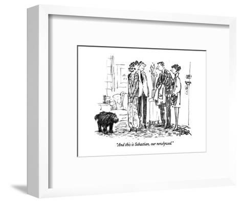 """And this is Sebastian, our newlywed."" - New Yorker Cartoon-Robert Weber-Framed Art Print"