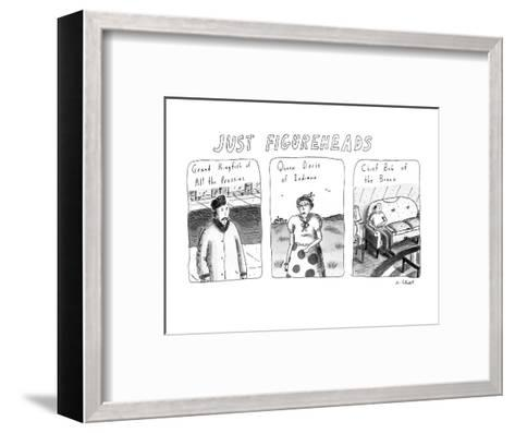 Just Figureheads - New Yorker Cartoon-Roz Chast-Framed Art Print