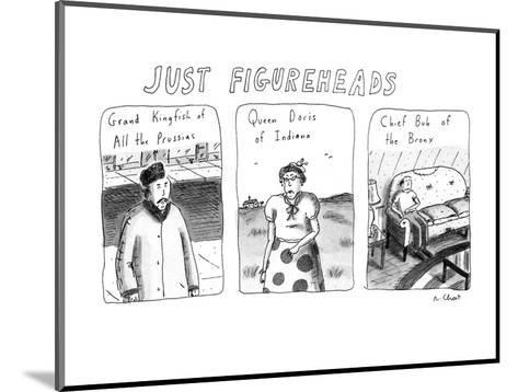 Just Figureheads - New Yorker Cartoon-Roz Chast-Mounted Premium Giclee Print
