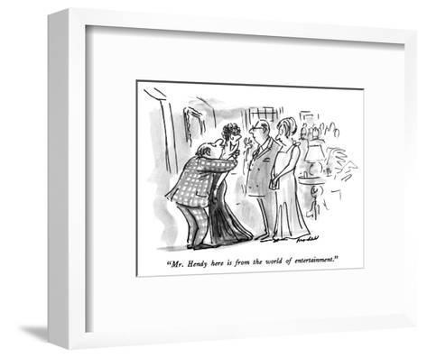 """Mr. Hendy here is from the world of entertainment."" - New Yorker Cartoon-Frank Modell-Framed Art Print"