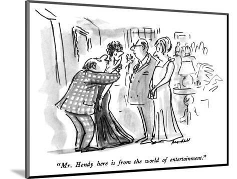 """""""Mr. Hendy here is from the world of entertainment."""" - New Yorker Cartoon-Frank Modell-Mounted Premium Giclee Print"""