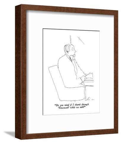 """Do you mind if I thumb through 'Newsweek' while we talk?"" - New Yorker Cartoon-Richard Cline-Framed Art Print"