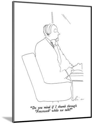 """Do you mind if I thumb through 'Newsweek' while we talk?"" - New Yorker Cartoon-Richard Cline-Mounted Premium Giclee Print"