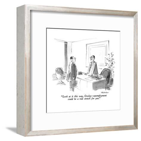 """""""Look at it this way, Crosley?unemployment could be a real stretch for you?-James Stevenson-Framed Art Print"""