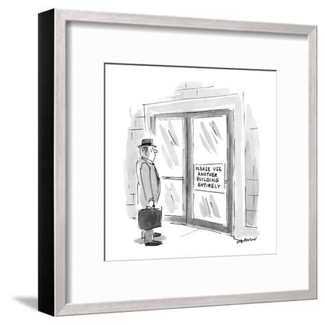 """Man looking at sign on door which says """"Please Use Another Building Entire? - New Yorker Cartoon-James Stevenson-Framed Art Print"""