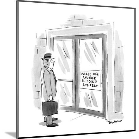 """Man looking at sign on door which says """"Please Use Another Building Entire? - New Yorker Cartoon-James Stevenson-Mounted Premium Giclee Print"""
