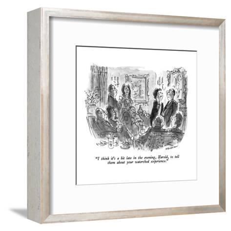 """""""I think it's a bit late in the evening, Harold, to tell them about your w?"""" - New Yorker Cartoon-James Stevenson-Framed Art Print"""