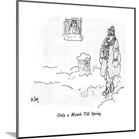 Only a Month Till Spring - New Yorker Cartoon-William Steig-Mounted Premium Giclee Print