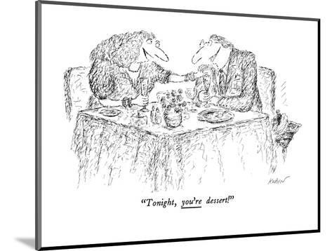 """Tonight, you're dessert!"" - New Yorker Cartoon-Edward Koren-Mounted Premium Giclee Print"