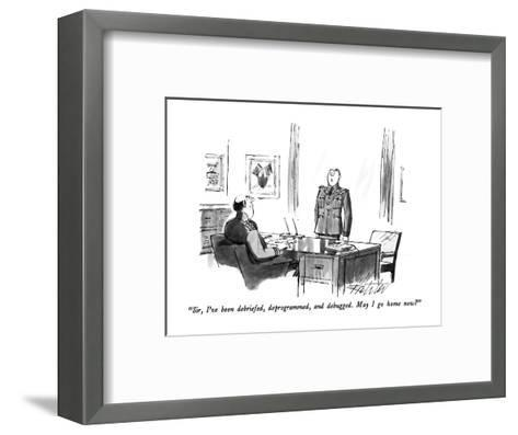"""Sir, I've been debriefed, deprogrammed, and debugged.  May I go home now?..."" - New Yorker Cartoon-Mischa Richter-Framed Art Print"