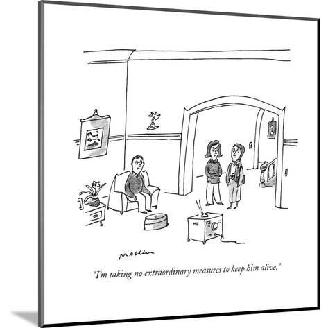 """""""I'm taking no extraordinary measures to keep him alive."""" - New Yorker Cartoon-Michael Maslin-Mounted Premium Giclee Print"""