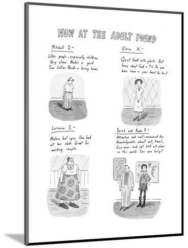 Now at the Adult Pound - New Yorker Cartoon-Roz Chast-Mounted Premium Giclee Print