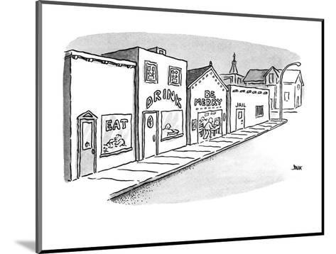 "Shops arranged along a stree are ""Eat"", ""Drink"", ""Be Merry"", and ""Jail"". - New Yorker Cartoon-John Jonik-Mounted Premium Giclee Print"
