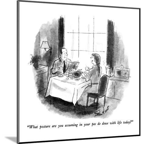 """What posture are you assuming in your pas de deux with life today?"" - New Yorker Cartoon-Stan Hunt-Mounted Premium Giclee Print"