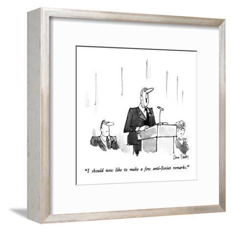 """I should now like to make a few anti-Soviet remarks."" - New Yorker Cartoon-Dana Fradon-Framed Art Print"