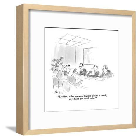 """""""Lockhart, when everyone touched glasses at lunch, why didn't you touch mi?"""" - New Yorker Cartoon-Edward Frascino-Framed Art Print"""