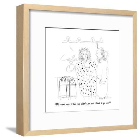 """We went out.  Then we didn't go out.  Shall I go on?"" - New Yorker Cartoon-Richard Cline-Framed Art Print"