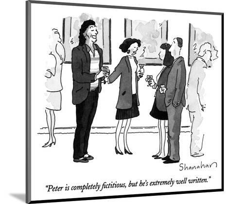 """""""Peter is completely fictitious, but he's extremely well written."""" - New Yorker Cartoon-Danny Shanahan-Mounted Premium Giclee Print"""