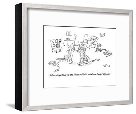 """""""Mom always liked you and Pinkie and Spike and Custard and Fluffy best."""" - New Yorker Cartoon-Dean Vietor-Framed Art Print"""