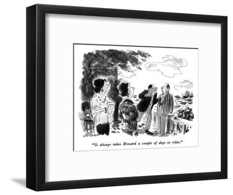 """""""It always takes Howard a couple of days to relax."""" - New Yorker Cartoon-James Stevenson-Framed Art Print"""