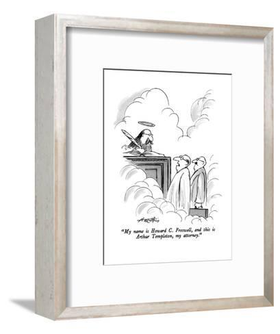 """My name is Howard C. Freswell, and this is Arthur Templeton, my attorney.?"" - New Yorker Cartoon-Henry Martin-Framed Art Print"