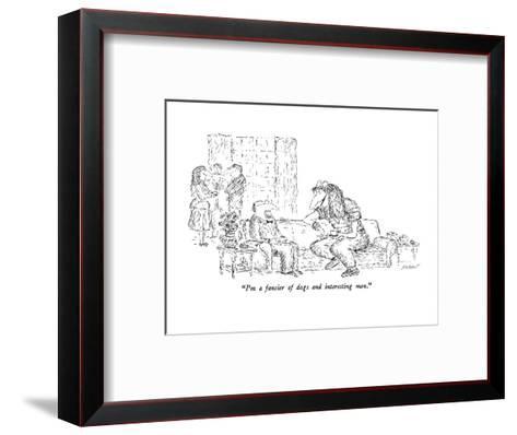"""I'm a fancier of dogs and interesting men."" - New Yorker Cartoon-Edward Koren-Framed Art Print"
