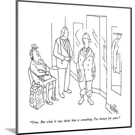 """""""True.  But what it says about him is something I've known for years."""" - New Yorker Cartoon-George Price-Mounted Premium Giclee Print"""