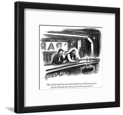 """My alcohol intake has more than doubled over the last four years, and the?"" - New Yorker Cartoon-Frank Cotham-Framed Art Print"