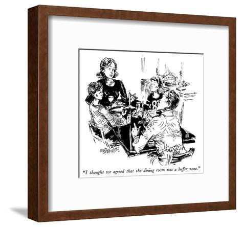 """""""I thought we agreed that the dining room was a buffer zone."""" - New Yorker Cartoon-William Hamilton-Framed Art Print"""