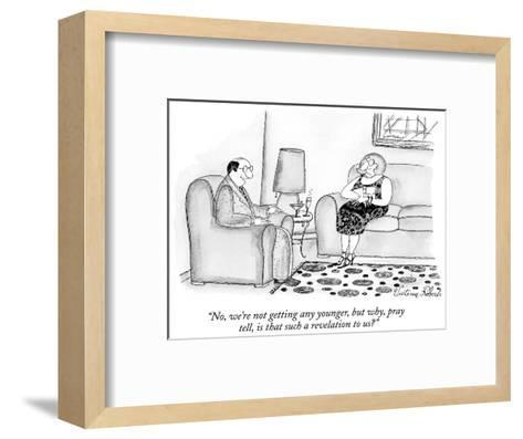"""""""No, we're not getting any younger, but why, pray tell, is that such a rev…"""" - New Yorker Cartoon-Victoria Roberts-Framed Art Print"""