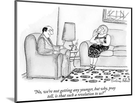 """""""No, we're not getting any younger, but why, pray tell, is that such a rev…"""" - New Yorker Cartoon-Victoria Roberts-Mounted Premium Giclee Print"""