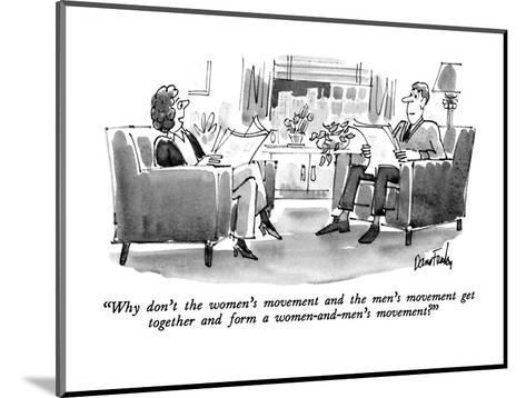 """""""Why don't the women's movement and the men's movement get together and fo?"""" - New Yorker Cartoon-Dana Fradon-Mounted Premium Giclee Print"""