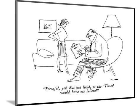 """""""Forceful, yes!  But not lucid, as the 'Times' would have me believe!"""" - New Yorker Cartoon-Al Ross-Mounted Premium Giclee Print"""