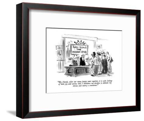 """""""My friends, after our many happy years together, it is with feelings of b?"""" - New Yorker Cartoon-Lee Lorenz-Framed Art Print"""