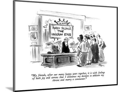 """""""My friends, after our many happy years together, it is with feelings of b?"""" - New Yorker Cartoon-Lee Lorenz-Mounted Premium Giclee Print"""