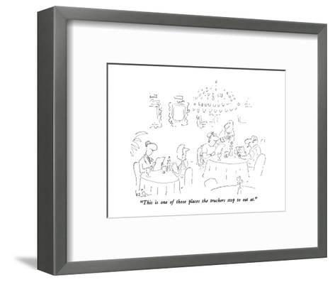 """""""This is one of those places the truckers stop to eat at."""" - New Yorker Cartoon-Arnie Levin-Framed Art Print"""