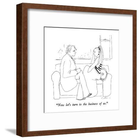 """Now let's turn to the business of us."" - New Yorker Cartoon-Richard Cline-Framed Art Print"