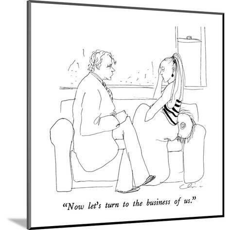 """Now let's turn to the business of us."" - New Yorker Cartoon-Richard Cline-Mounted Premium Giclee Print"