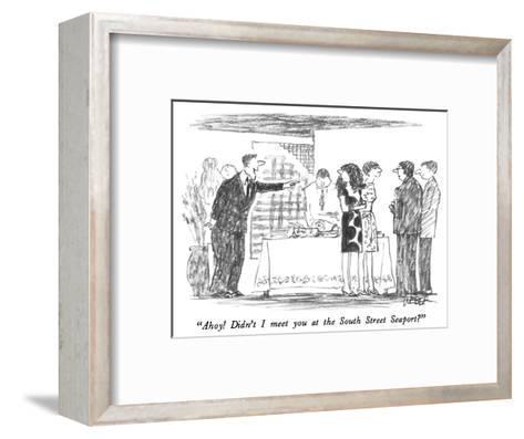 """""""Ahoy!  Didn't I meet you at the South Street Seaport?"""" - New Yorker Cartoon-Robert Weber-Framed Art Print"""