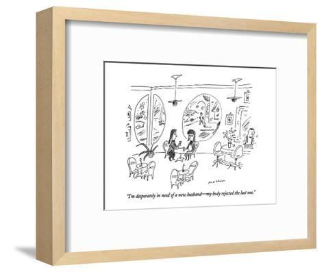 """""""I'm desperately in need of a new husband?my body rejected the last one."""" - New Yorker Cartoon-Michael Maslin-Framed Art Print"""