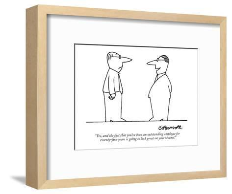 """""""Yes, and the fact that you've been an outstanding employee for twenty-fiv?"""" - New Yorker Cartoon-Charles Barsotti-Framed Art Print"""