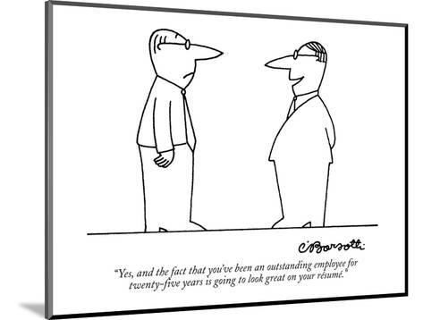 """""""Yes, and the fact that you've been an outstanding employee for twenty-fiv?"""" - New Yorker Cartoon-Charles Barsotti-Mounted Premium Giclee Print"""
