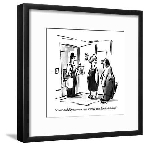 """""""It's our credulity tax?we owe seventy-two hundred dollars."""" - New Yorker Cartoon-Lee Lorenz-Framed Art Print"""