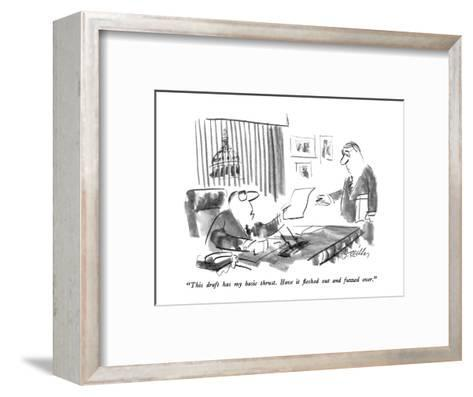 """""""This draft has my basic thrust.  Have it fleshed out and fuzzed over."""" - New Yorker Cartoon-Donald Reilly-Framed Art Print"""