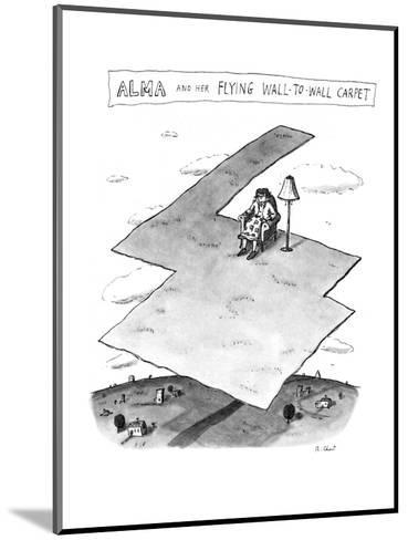 Alma and her Flying Wall-To-Wall Carpet - New Yorker Cartoon-Roz Chast-Mounted Premium Giclee Print