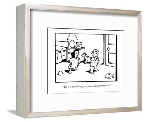 """""""You're using the boogeyman as an excuse to shut me out."""" - New Yorker Cartoon-Bruce Eric Kaplan-Framed Art Print"""