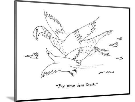 """""""I've never been South."""" - New Yorker Cartoon-Ed Arno-Mounted Premium Giclee Print"""