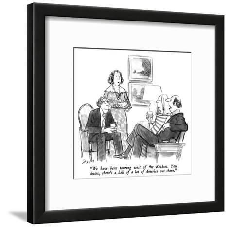 """We have been touring west of the Rockies.  You know, there's a hell of a ?"" - New Yorker Cartoon-Charles Saxon-Framed Art Print"