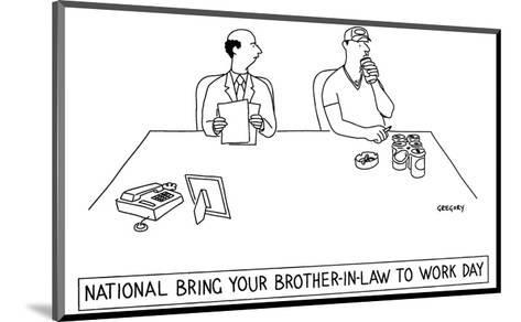 National Bring Your Brother-In-Law to Work Day' - New Yorker Cartoon-Alex Gregory-Mounted Premium Giclee Print